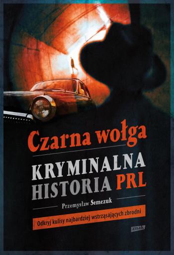 czarna-wolga-kryminalna-historia-prl-przemyslaw-semczuk